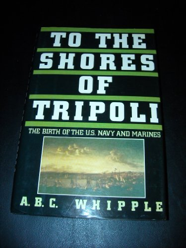 9780688087814: To the Shores of Tripoli: The Birth of the U.S. Navy and Marines