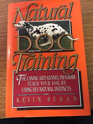 9780688087838: Natural Dog Training: The Canine Arts Kennel Program: Teach Your Dog Using His Natural Instincts