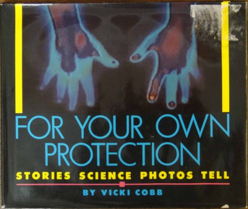 For your own protection: Stories science photos tell (0688087876) by Vicki Cobb