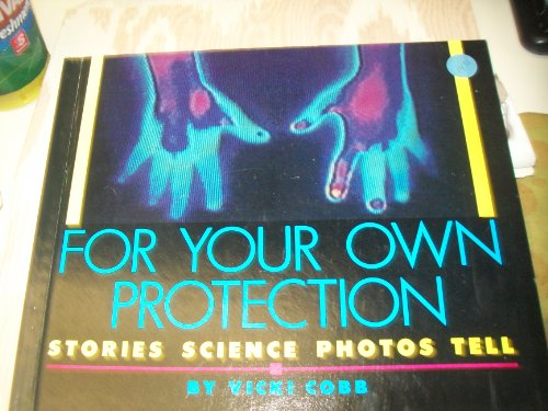 For Your Own Protection: Stories Science Photos Tell: Vicki Cobb
