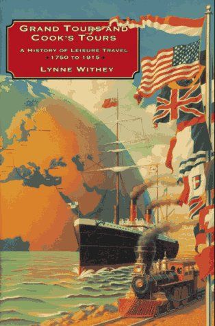 Grand Tours and Cook's Tours: A History of Leisure Travel, 1750-1915: Withey, Lynne