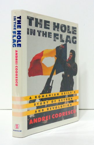 THE HOLE IN THE FLAG: A Romanian Exile's Story of Return and Revolution: Codrescu, Andrei, with...