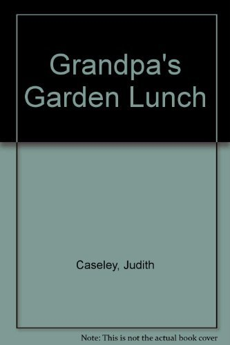 Grandpa's Garden Lunch: Caseley, Judith