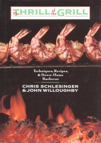 The Thrill of the Grill: Techniques, Recipes, & Down-Home Barbecue: Christopher Schlesinger