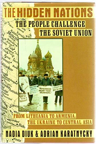 The Hidden Nations: The People Challenge the Soviet Union: Diuk, Nadia, and Karatnycky, Adrian