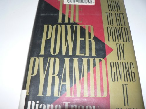 The Power Pyramid: How to Get Power by Giving It Away: Tracy, Diane