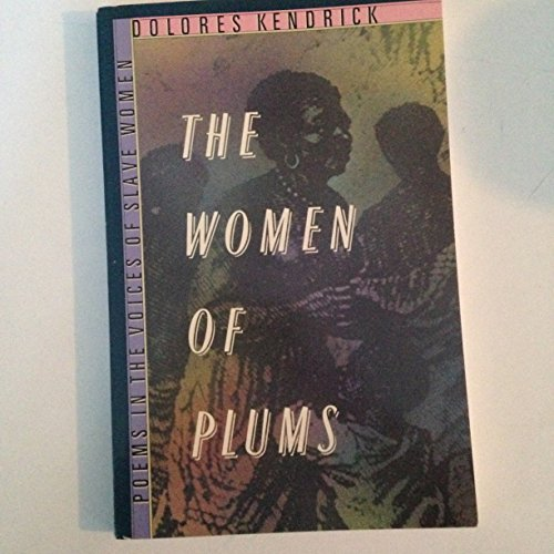 The Women of Plums: Poems in the Voices of Slave Women: Dolores Kendrick