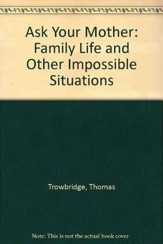 9780688090197: Ask Your Mother: Family Life and Other Impossible Situations