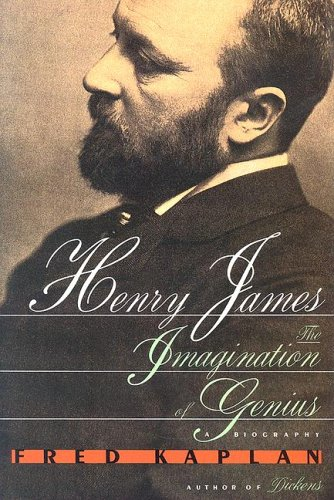 HENRY JAMES: The Imagination of Genius : A Biography: Kaplan, Fred