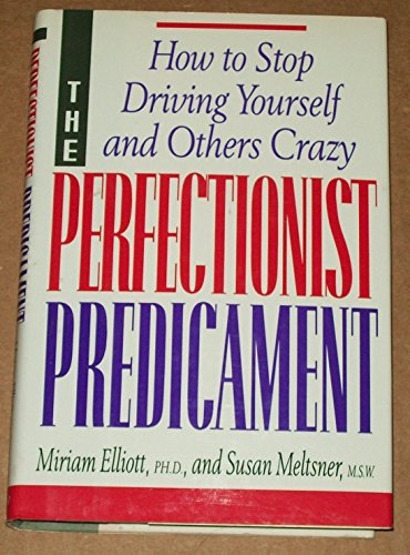 9780688090456: The Perfectionist Predicament: How to Stop Driving Yourself and Others Crazy