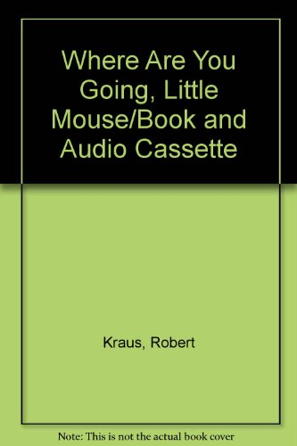 Where Are You Going, Little Mouse/Book and Audio Cassette (9780688093020) by Kraus, Robert; Aruego, Jose; Dewey, Ariane
