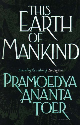 This Earth of Mankind (0688093736) by Pramoedya Ananta Toer