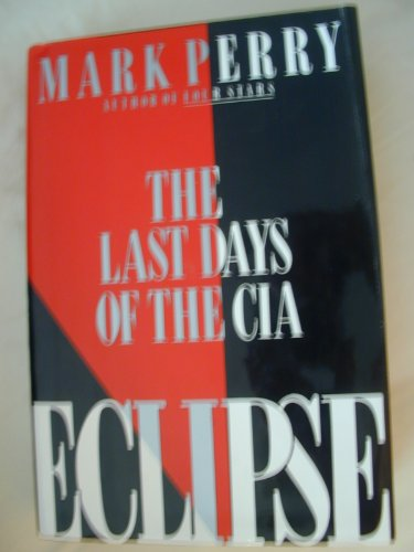 9780688093860: Eclipse: The Last Days of the CIA
