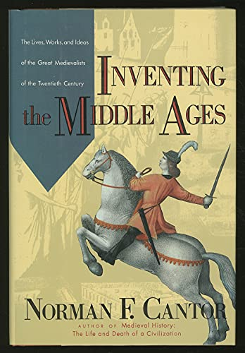 Inventing the Middle Ages. The Lives, Works and Ideas of the Great Medievalists of the Twentieth ...
