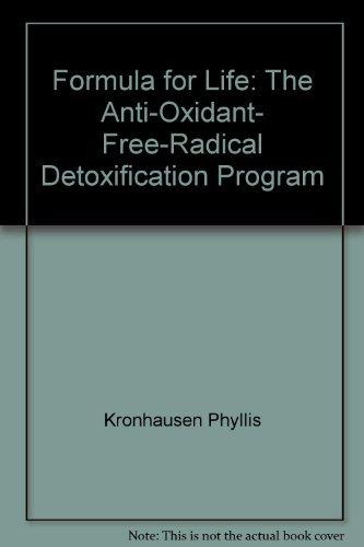 Formula for Life: The Anti-Oxidant, Free-Radical Detoxification: Kronhausen, Eberhard, Kronhausen,