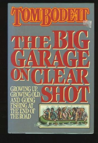 The Big Garage on Clear Shot: Growing Up, Growing Old, and Going Fishing at the End of the Road (...