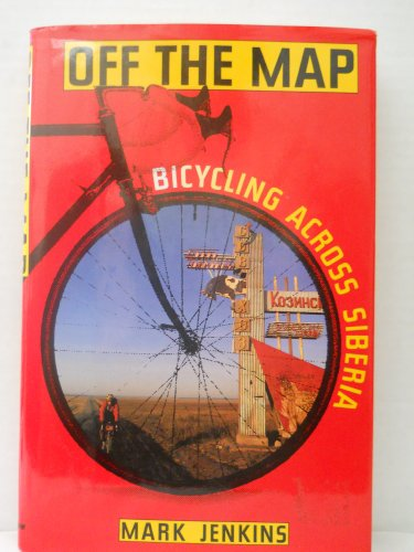 Off the Map: Bicycling Across Siberia: Matt Jenkins