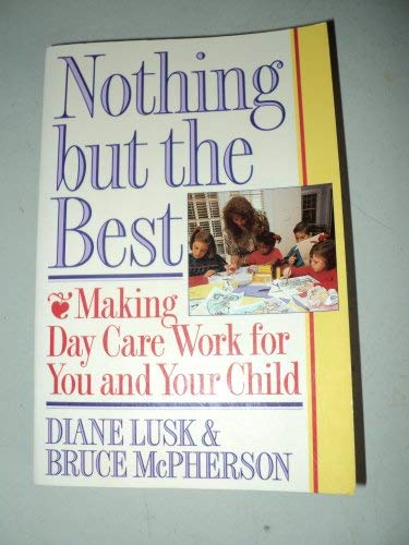 9780688095475: Nothing but the Best: Making Day Care Work for You and Your Child