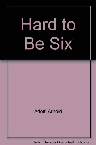 Hard to Be Six: Adoff, Arnold