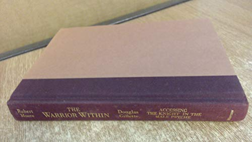 The Warrior Within: Accessing the Knight in the Male Psyche (0688095925) by Robert L. Moore; Douglas Gillette