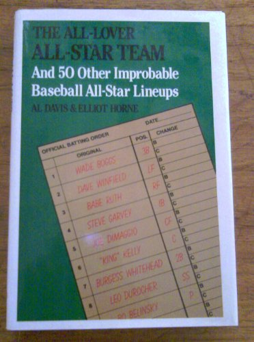 The All-Lover All-Star Team: And Fifty Other Improbable Baseball All-Star Line-Ups (0688096212) by Davis, Al; Horne, Elliot