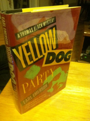Yellow Dog Party/a Thomas Black Mystery: Emerson, Earl