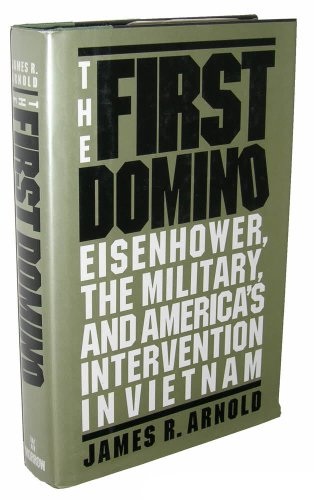 The First Domino : Eisenhower , The Military , And America's Intervention In Vietnam: Arnold ,...