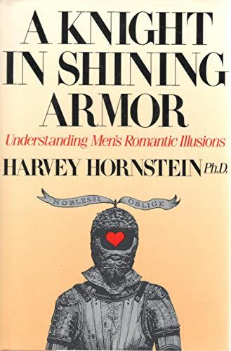 A Knight in Shining Armor: Understanding Men's: Hornstein, Harvey