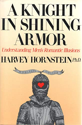 9780688098438: A Knight in Shining Armor: Understanding Men's Romantic Illusions