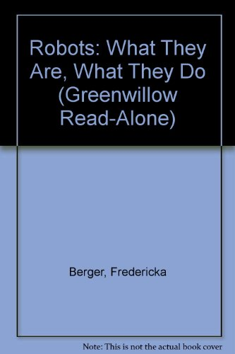 Robots: What They Are, What They Do (Greenwillow Read-Alone): Berger, Fredericka