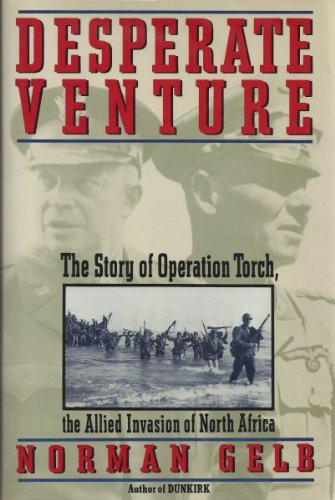 DESPERATE VENTURE. The Story of Operation Torch, the Allied Invasion of North Africa.
