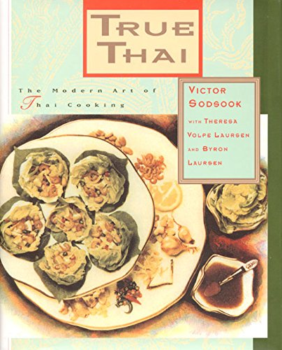 True Thai: The Modern Art of Thai Cooking: Sodsook, Victor