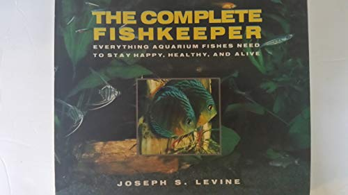 9780688101466: The complete fishkeeper: Everything aquarium fishes need to stay happy, healthy, and alive