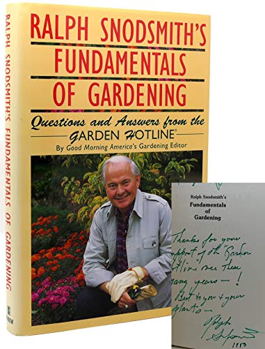 Ralph Snodsmith's Fundamentals of Gardening: Questions and Answers from the Garden Hotline: ...