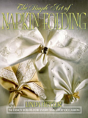 9780688102807: The Simple Art of Napkin Folding: 94 Fancy Folds for Every Tabletop Occasion
