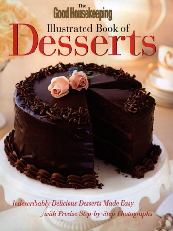 Illustrated Book of Desserts, Indescribably Delicious Desserts Made Easy with Precise Step-by-Ste...