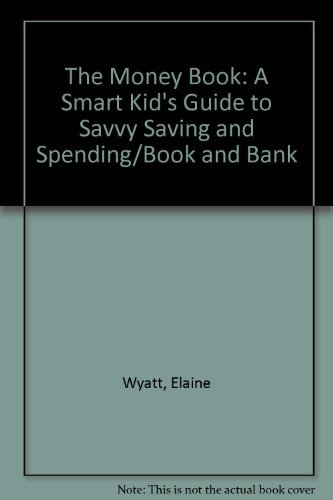 The Money Book: A Smart Kid's Guide to Savvy Saving and Spending/Book and Bank: Elaine Wyatt