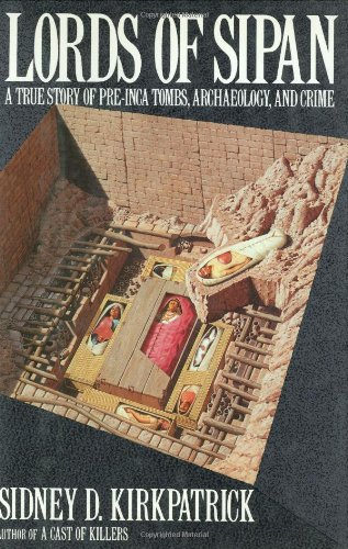 LORDS OF SIPAN : A True Story of Pre-Inca Tombs, Archaeology, and Crime: Kirkpatrick, Sidney