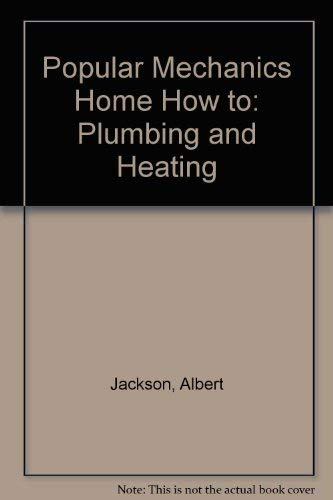 Popular Mechanics Home How to: Plumbing and Heating (9780688104078) by Albert Jackson; David Day