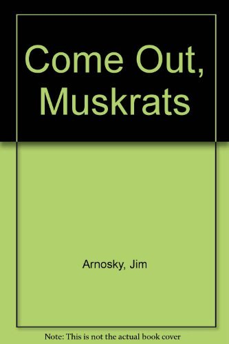 9780688104900: Come Out, Muskrats