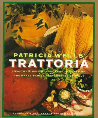 9780688105327: Patricia Wells Trattoria: Healthy, Simple, Robust Fare Inspired by the Small Family Restaurants of Italy