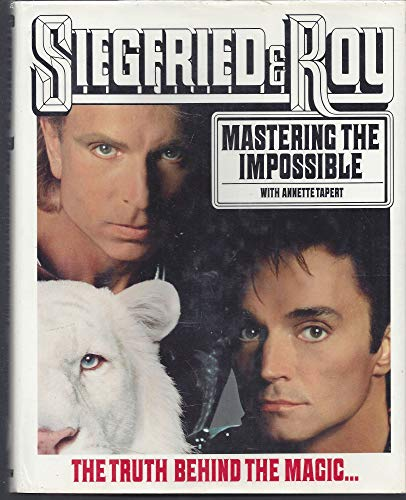 Siegfried and Roy: Mastering the Impossible: Fischbacher, Siegfried; Horn, Roy Ludwig; Annette ...