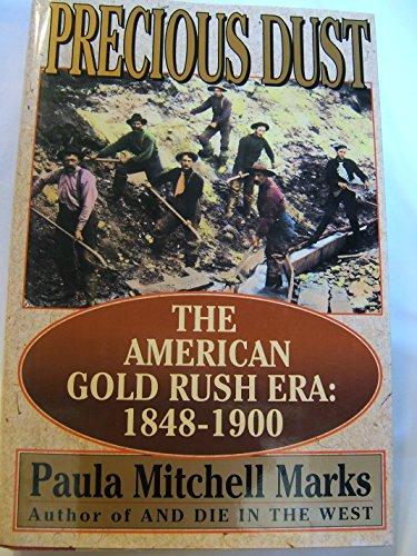9780688105662: Precious Dust: The American Gold Rush Era : 1848-1900