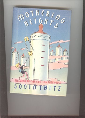 Mothering Heights: Reclaiming Motherhood from the Experts: Taitz, Sonia