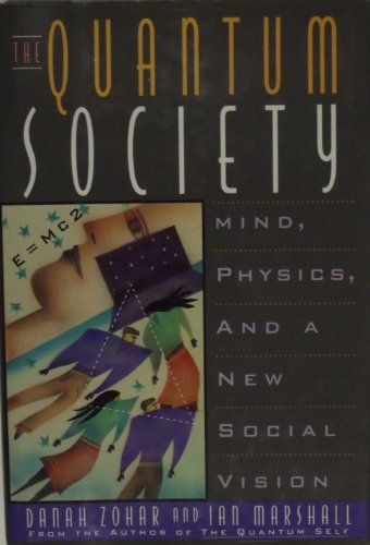 9780688106034: The Quantum Society: Mind, Physics and a New Social Vision
