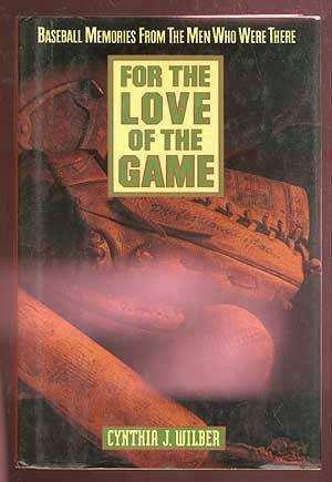 For the Love of the Game: Baseball Memories from the Men Who Were There: Wilber, Cynthia J.