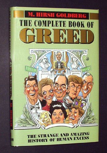 9780688106140: The Complete Book of Greed: The Strange and Amazing History of Human Excess