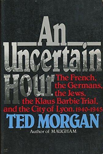 9780688107413: An Uncertain Hour: The French, the Germans, the Jews, the Barbie Trial, and the City of Lyon, 1940-1945