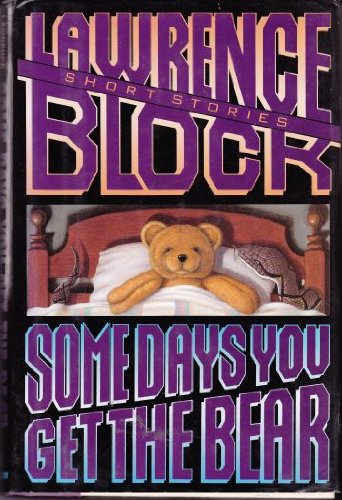 SOME DAYS YOU GET THE BEAR (SIGNED): Block, Lawrence