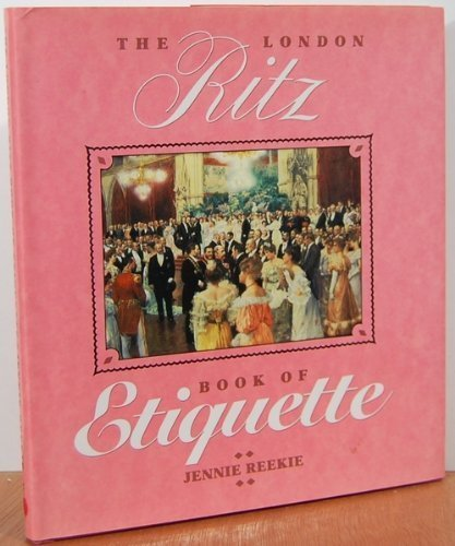 The London Ritz Book of Etiquette: Reekie, Jennie